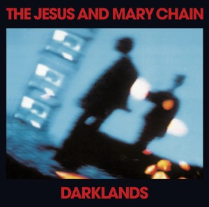 The Jesus and Mary Chain / Darklands Deluxe Edition