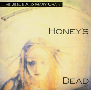 Jesus and Mary Chain / Honey's Dead Deluxe Edition
