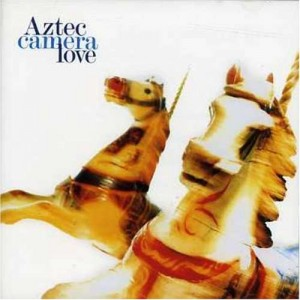 Aztec Camera / Love deluxe reissue