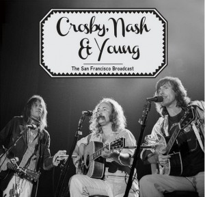Crosby Nash & Young / The San Francisco Broadcast