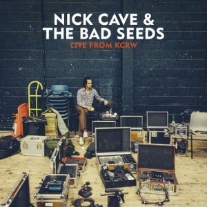Nick Cave and The Bad Seeds / Live From KCRW / radio sessions