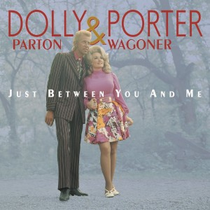 Dolly Parton & Porter Wagoner / Just Between You and Me: 1967-76