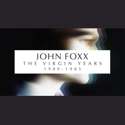 John Foxx / The Virgin Years 1980-1985