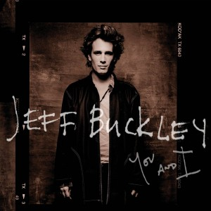 "Jeff Buckley / Previously unreleased studio recordings premiered with ""You and I"""