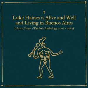 Luke Haines Is Alive And Well And Living In Buenos Aires (Heavy, Frenz – The Solo Anthology 2001-2017)