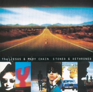 Jesus and Mary Chain / Stoned & Dethroned Deluxe Edition