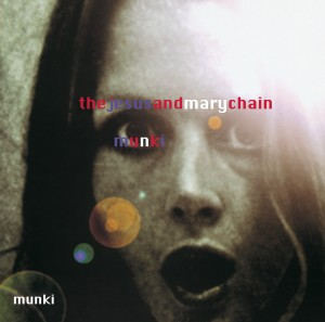 Jesus and Mary Chain / Munki Deluxe Edition