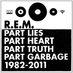 R.E.M. Part Lies Part Heart Part Truth Part Garbage 1982-2011