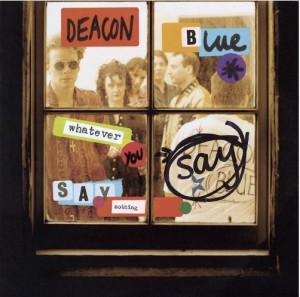 Deacon Blue / Whatever You Say, Say Nothing 2CD+DVD reissue
