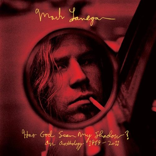 "Mark Lanegan / ""Has God Seen My Shadow: An Anthology 1989-2011"""