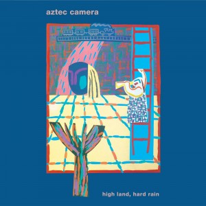 Aztec Camera / High Land, Hard Rain: new 2CD reissue