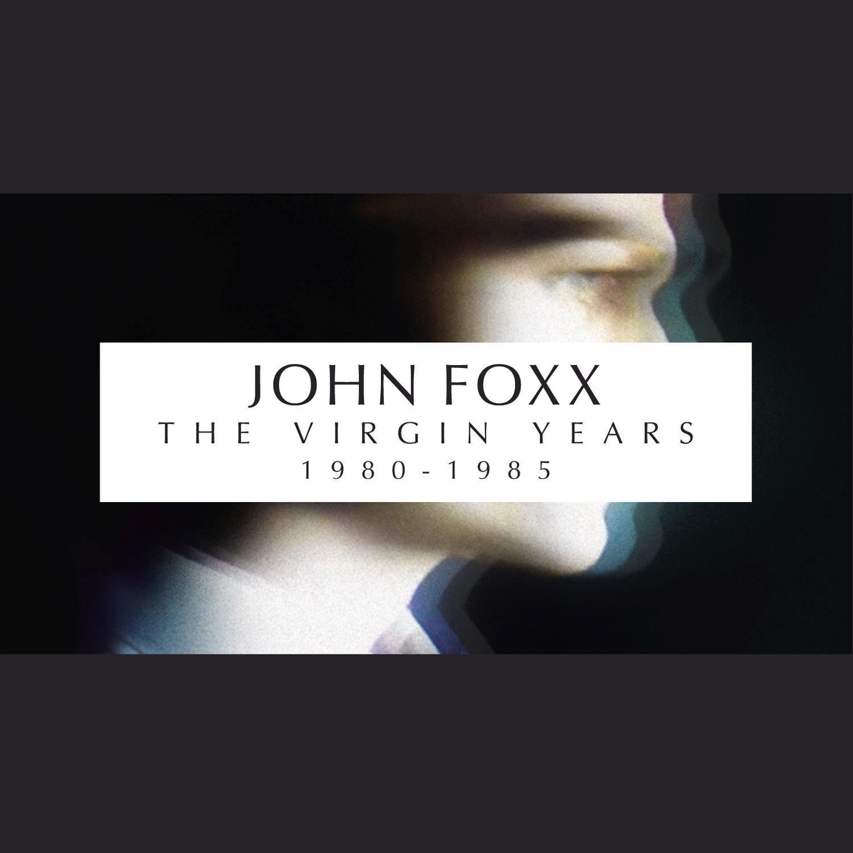 John Foxx / The Virgin Years 1980-1985