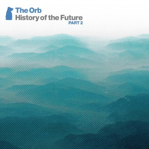 The Orb / History of the Future, Part 2