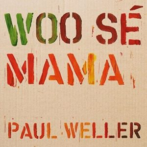 Paul Weller / Woo Sé Mama