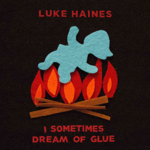 Luke Haines / I Sometimes Dream Of Glue