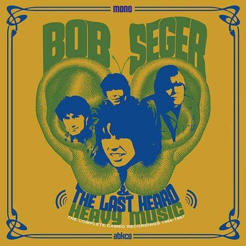 Bob Seger & The Last Heard / Heavy Music: The Complete Cameo Recordings 1966-1967