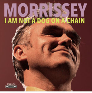 Morrissey / new album 'I Am Not A Dog On A Chain'