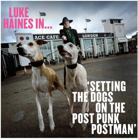 Luke Haines / Setting The Dogs on the Post Punk Postman
