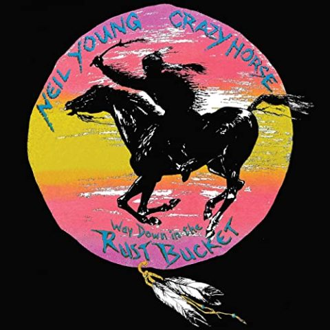 Neil Young and Crazy Horse / Way Down in the Rust Bucket