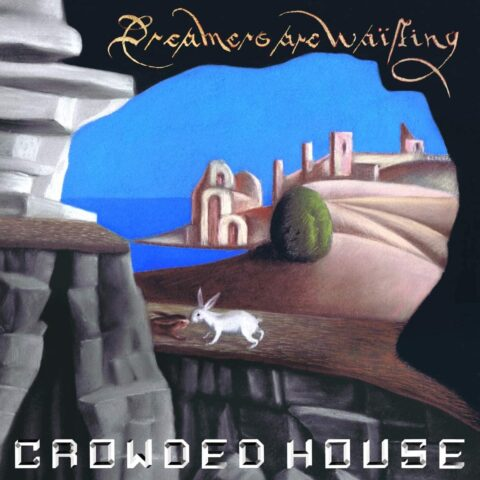 Crowded House / new album Dreamers are Waiting